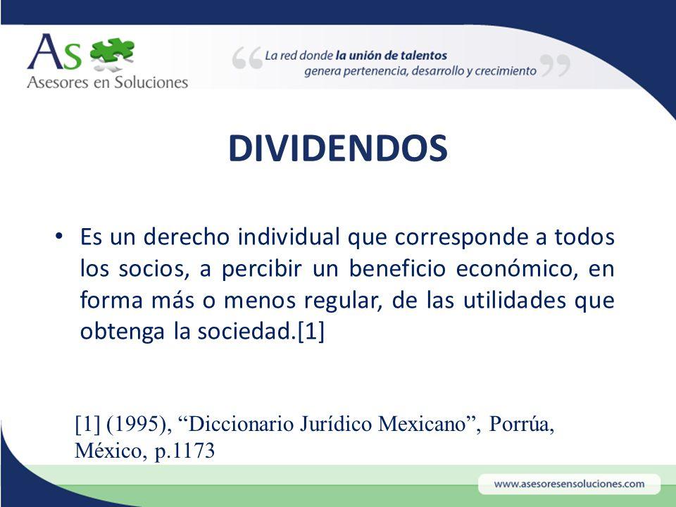 Es un derecho individual que corresponde a todos los socios, a percibir un beneficio económico, en forma más o menos regular, de las utilidades que obtenga la sociedad.[1] [1] (1995), Diccionario Jurídico Mexicano , Porrúa, México, p.1173