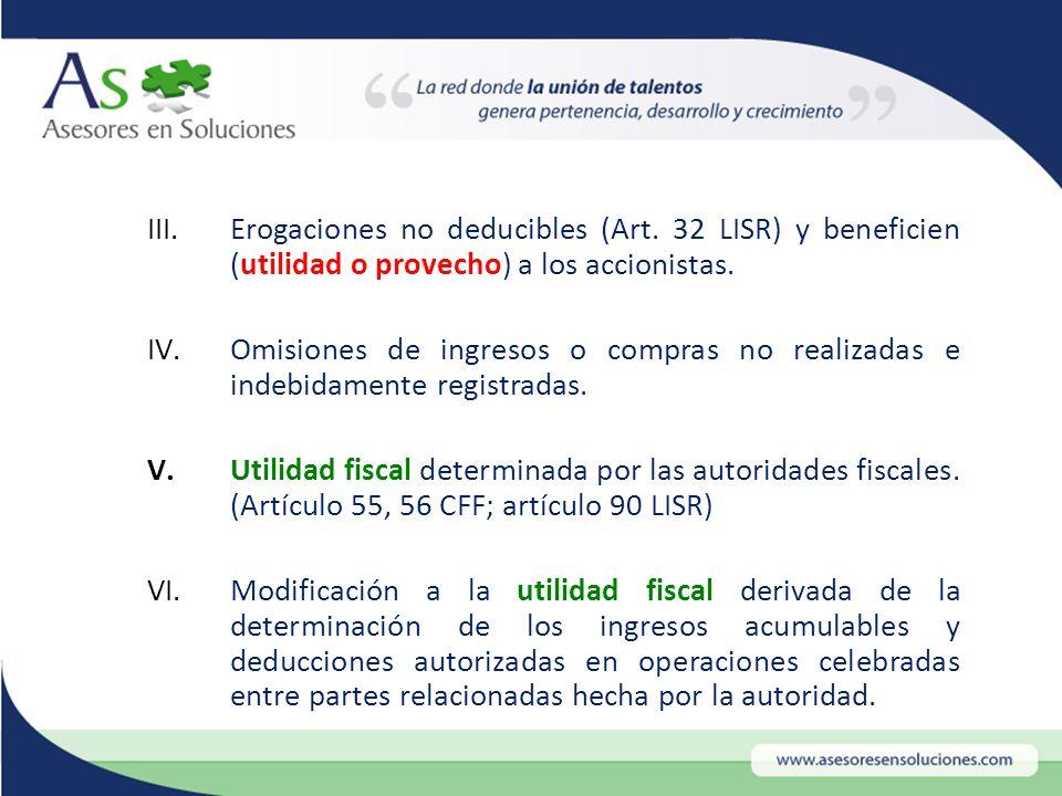 III.Erogaciones no deducibles (Art. 32 LISR) y beneficien (utilidad o provecho) a los accionistas.