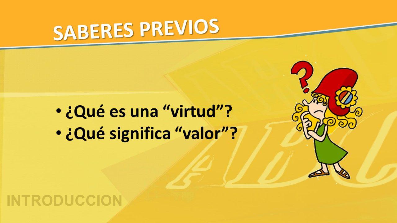 """SABERES PREVIOS ¿Qué es una """"virtud""""? ¿Qué significa """"valor""""? INTRODUCCION"""