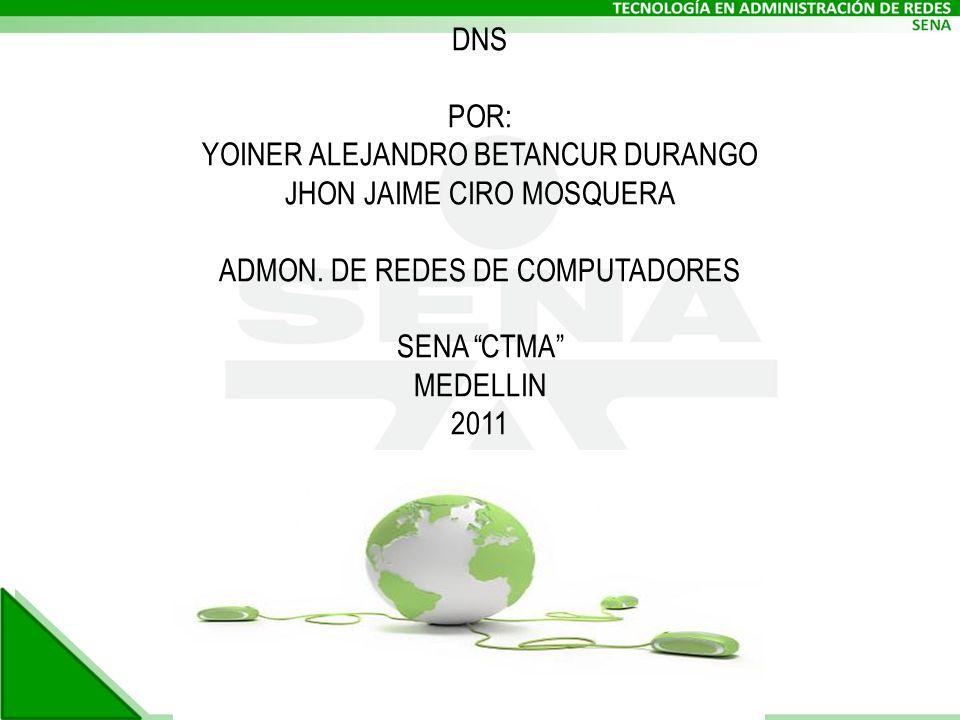 DNS POR: YOINER ALEJANDRO BETANCUR DURANGO JHON JAIME CIRO MOSQUERA ADMON.