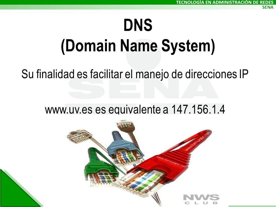 DNS (Domain Name System) Su finalidad es facilitar el manejo de direcciones IP www.uv.es es equivalente a 147.156.1.4