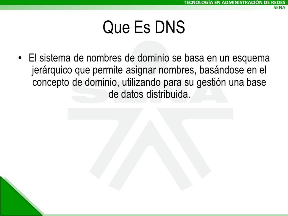 Que Es DNS El sistema de nombres de dominio se basa en un esquema jerárquico que permite asignar nombres, basándose en el concepto de dominio, utilizando para su gestión una base de datos distribuida.