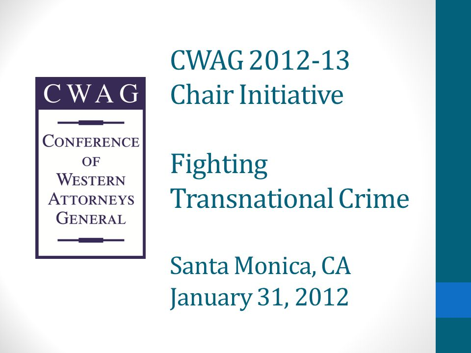 CWAG 2012-13 Chair Initiative Fighting Transnational Crime Santa Monica, CA January 31, 2012