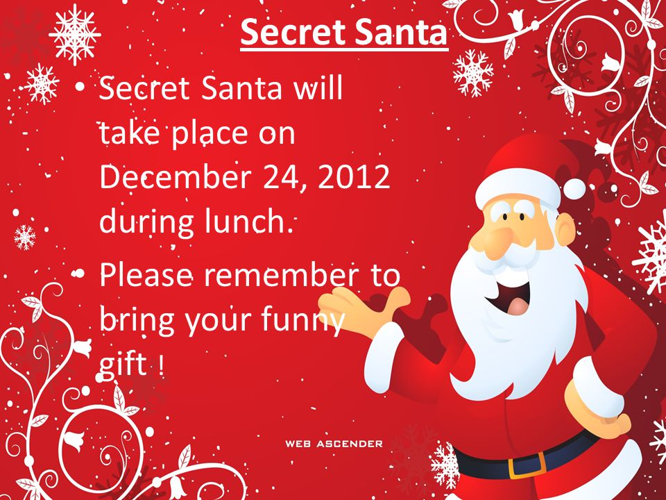 Secret Santa Secret Santa will take place on December 24, 2012 during lunch.