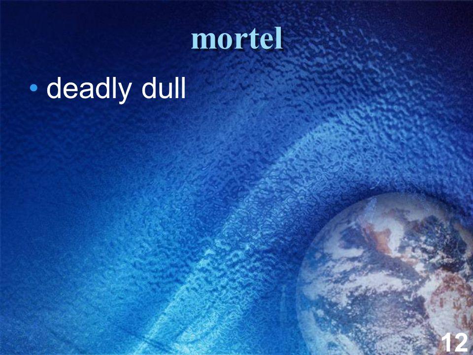 12 mortel deadly dull