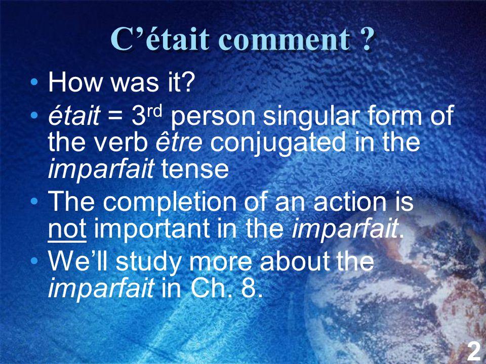 2 C'était comment . How was it.