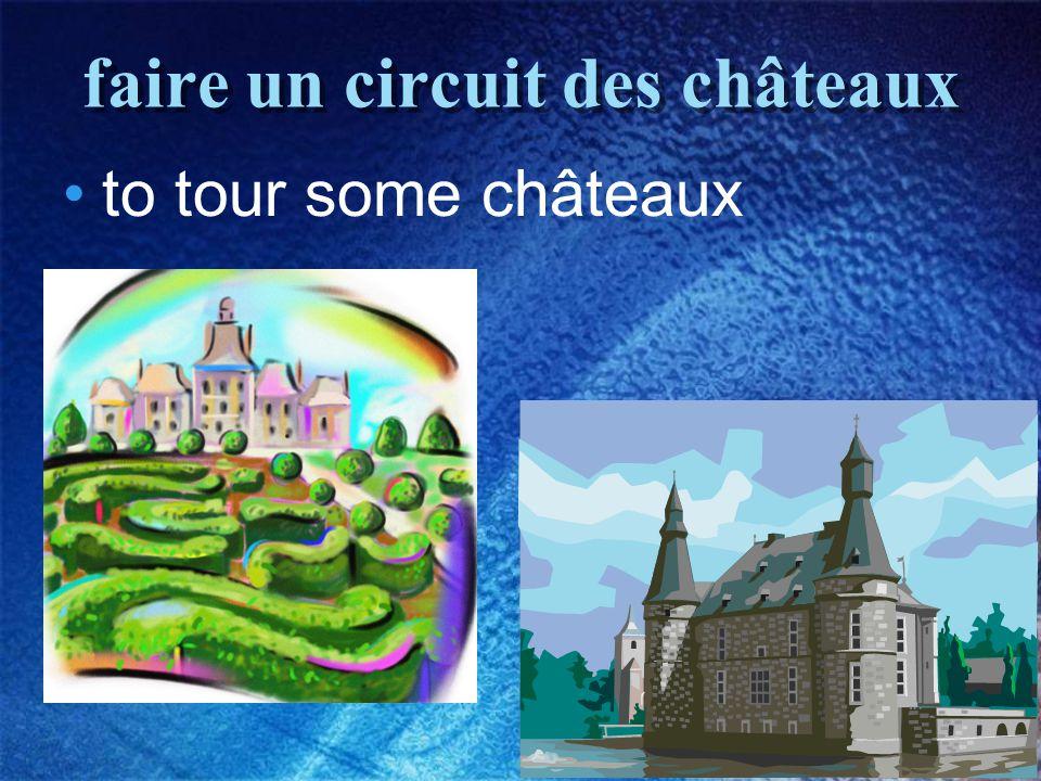 25 faire un circuit des châteaux to tour some châteaux