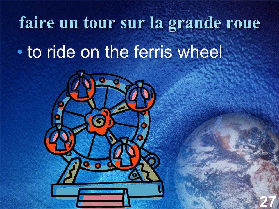 27 faire un tour sur la grande roue to ride on the ferris wheel