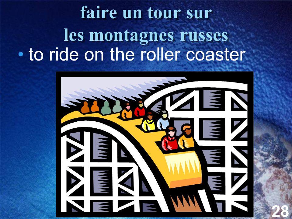 28 faire un tour sur les montagnes russes to ride on the roller coaster