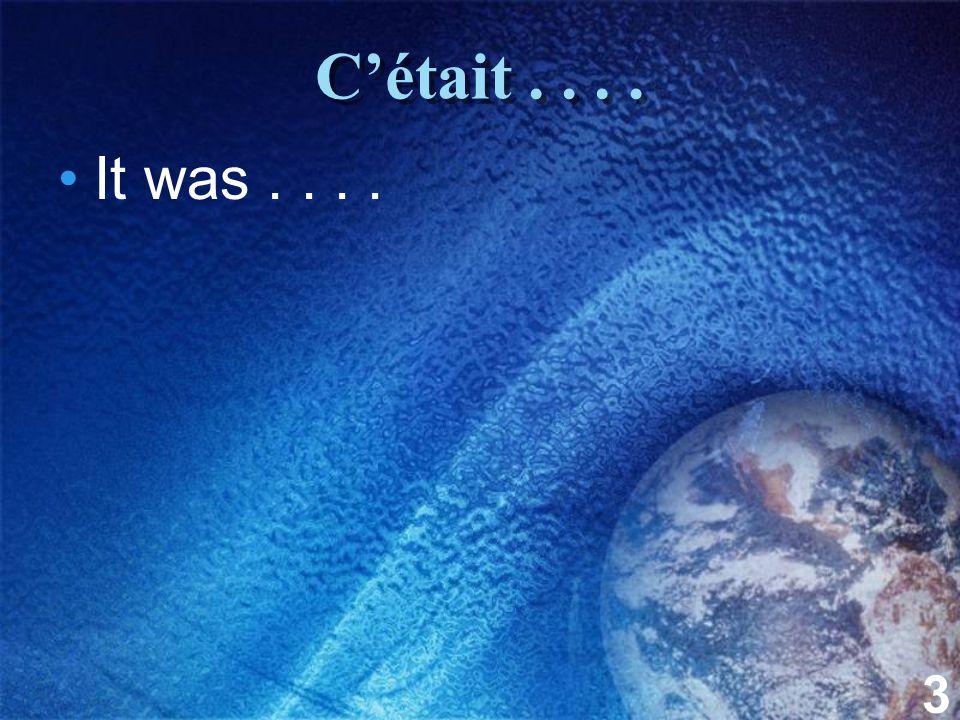 3 C'était.... It was....