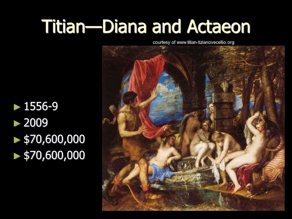 Titian—Diana and Actaeon ► 1556-9 ► 2009 ► $70,600,000