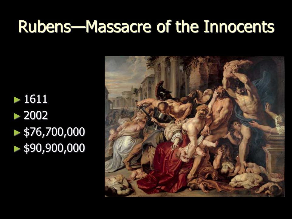 Rubens—Massacre of the Innocents ► 1611 ► 2002 ► $76,700,000 ► $90,900,000