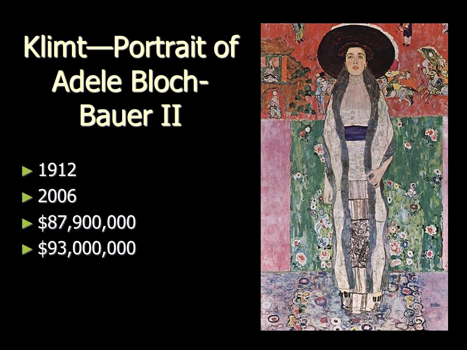 Klimt—Portrait of Adele Bloch- Bauer II ► 1912 ► 2006 ► $87,900,000 ► $93,000,000