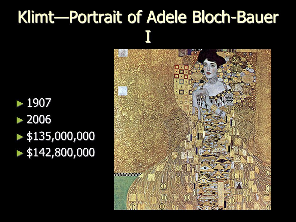 Klimt—Portrait of Adele Bloch-Bauer I ► 1907 ► 2006 ► $135,000,000 ► $142,800,000