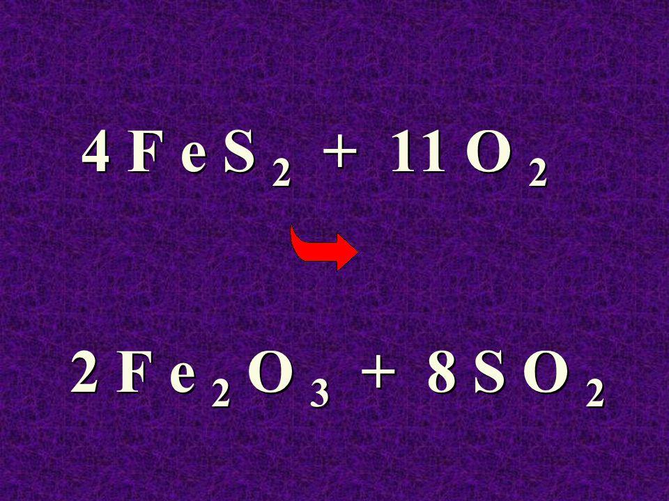 4 F e S 2 + 11 O 2 2 F e 2 O 3 + 8 S O 2