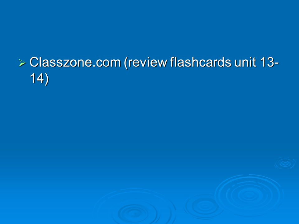  Classzone.com (review flashcards unit 13- 14)
