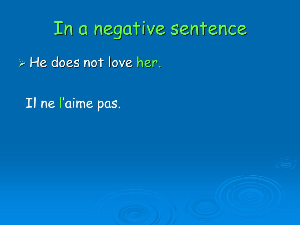 In a negative sentence  He does not love her. Il ne l'aime pas.