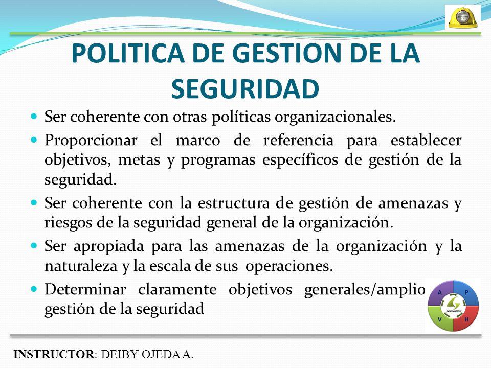 POLITICA DE GESTION DE LA SEGURIDAD Ser coherente con otras políticas organizacionales.