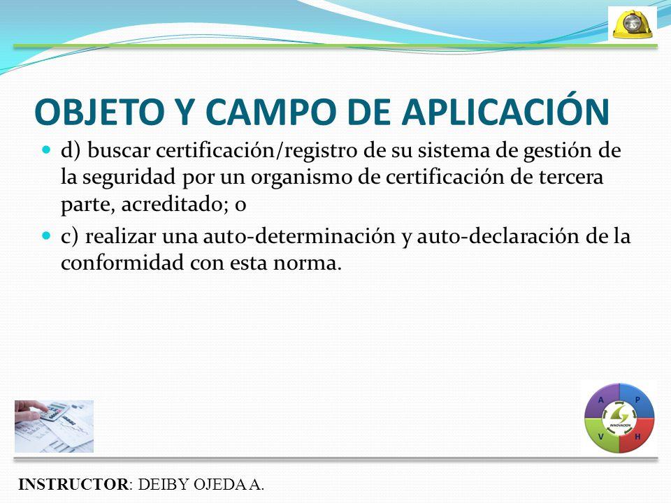 d) buscar certificación/registro de su sistema de gestión de la seguridad por un organismo de certificación de tercera parte, acreditado; o c) realizar una auto-determinación y auto-declaración de la conformidad con esta norma.