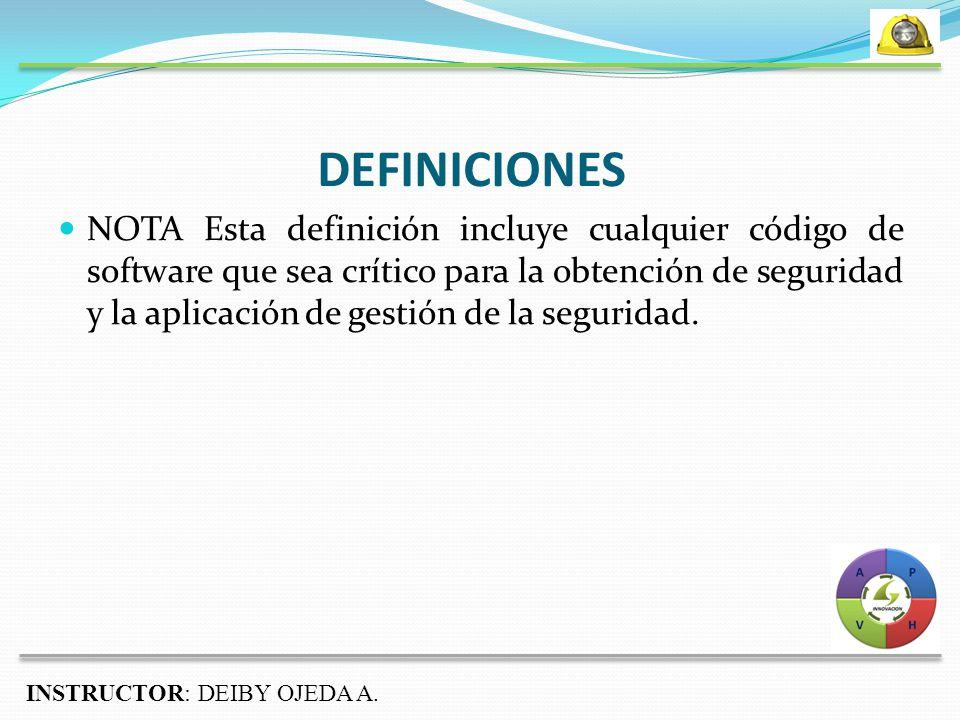DEFINICIONES NOTA Esta definición incluye cualquier código de software que sea crítico para la obtención de seguridad y la aplicación de gestión de la seguridad.