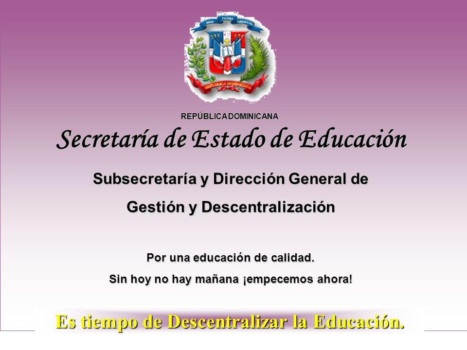 Secretaría de Estado de Educación Subsecretaría y Dirección General de Gestión y Descentralización Por una educación de calidad. Sin hoy no hay mañana