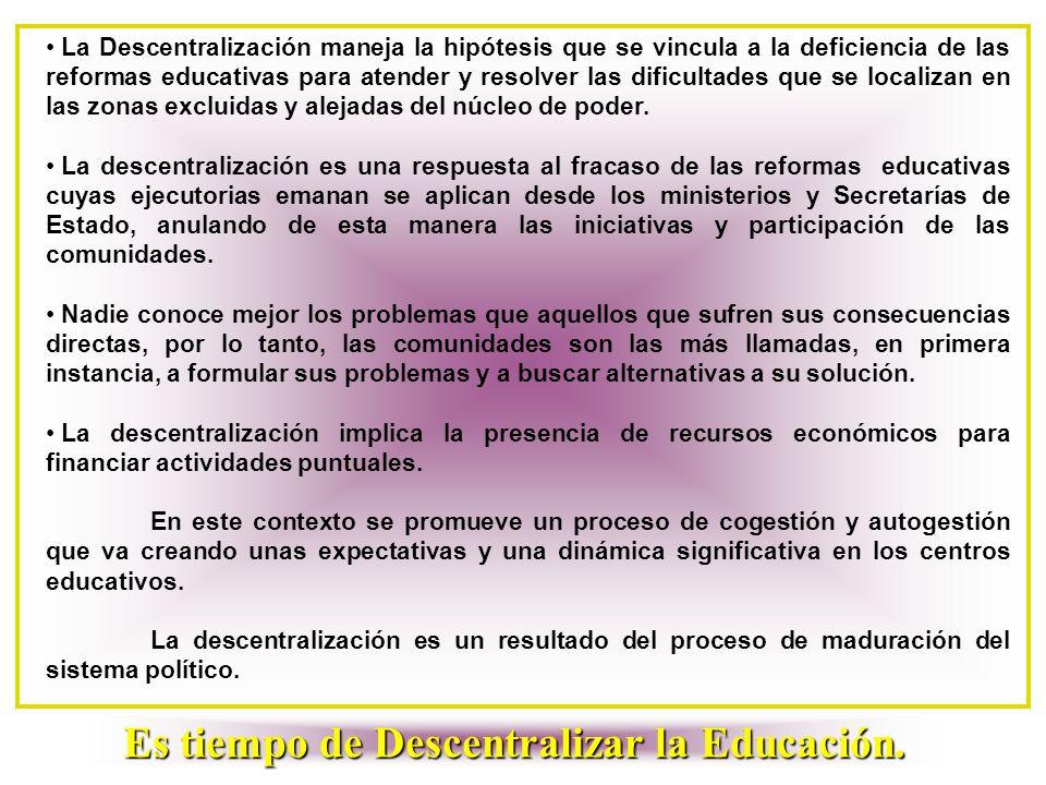 La Descentralización maneja la hipótesis que se vincula a la deficiencia de las reformas educativas para atender y resolver las dificultades que se lo