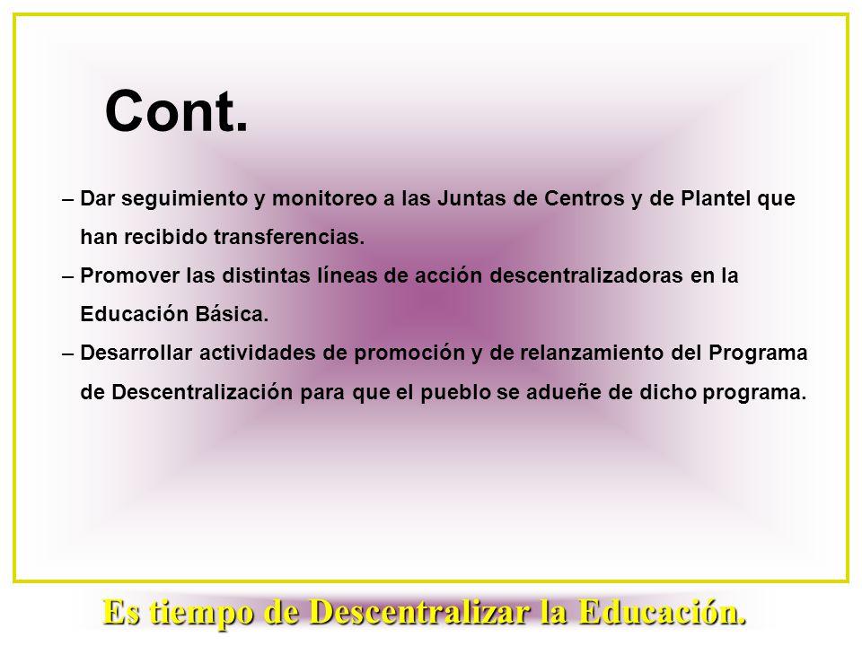 Cont. – Dar seguimiento y monitoreo a las Juntas de Centros y de Plantel que han recibido transferencias. – Promover las distintas líneas de acción de