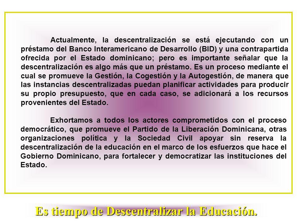 Actualmente, la descentralización se está ejecutando con un préstamo del Banco Interamericano de Desarrollo (BID) y una contrapartida ofrecida por el