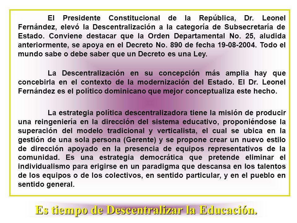 El Presidente Constitucional de la República, Dr. Leonel Fernández, elevó la Descentralización a la categoría de Subsecretaría de Estado. Conviene des