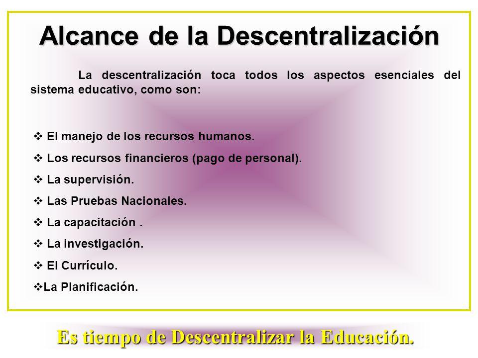 Alcance de la Descentralización La descentralización toca todos los aspectos esenciales del sistema educativo, como son:  El manejo de los recursos h