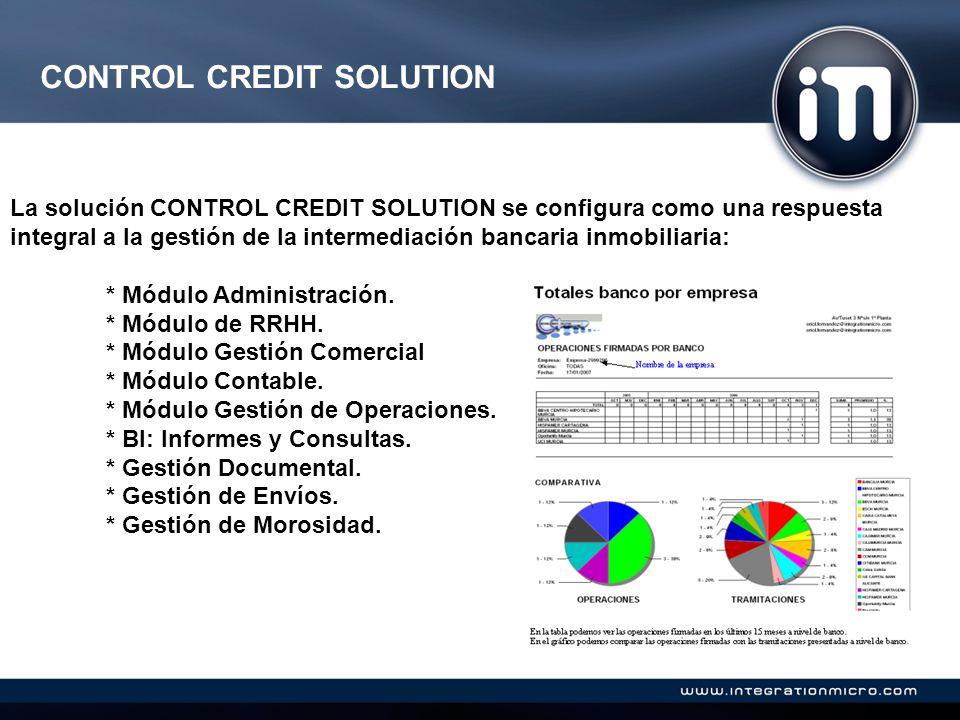 CONTROL CREDIT SOLUTION La solución CONTROL CREDIT SOLUTION se configura como una respuesta integral a la gestión de la intermediación bancaria inmobiliaria: * Módulo Administración.