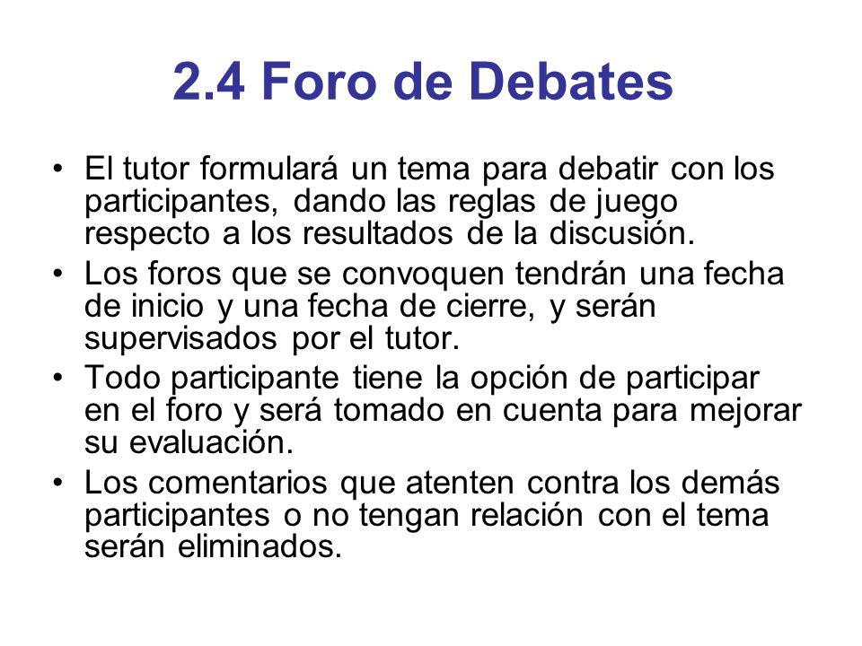 2.4 Foro de Debates El tutor formulará un tema para debatir con los participantes, dando las reglas de juego respecto a los resultados de la discusión