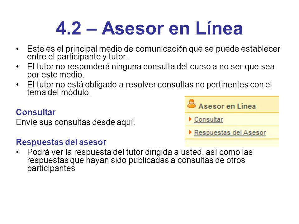 4.2 – Asesor en Línea Este es el principal medio de comunicación que se puede establecer entre el participante y tutor. El tutor no responderá ninguna