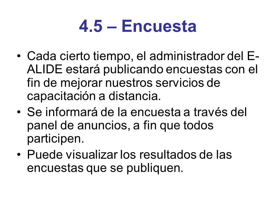 4.5 – Encuesta Cada cierto tiempo, el administrador del E- ALIDE estará publicando encuestas con el fin de mejorar nuestros servicios de capacitación