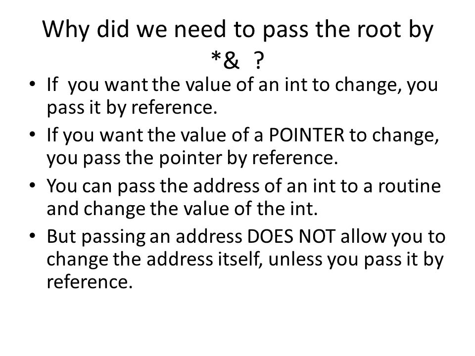 Why did we need to pass the root by *& .