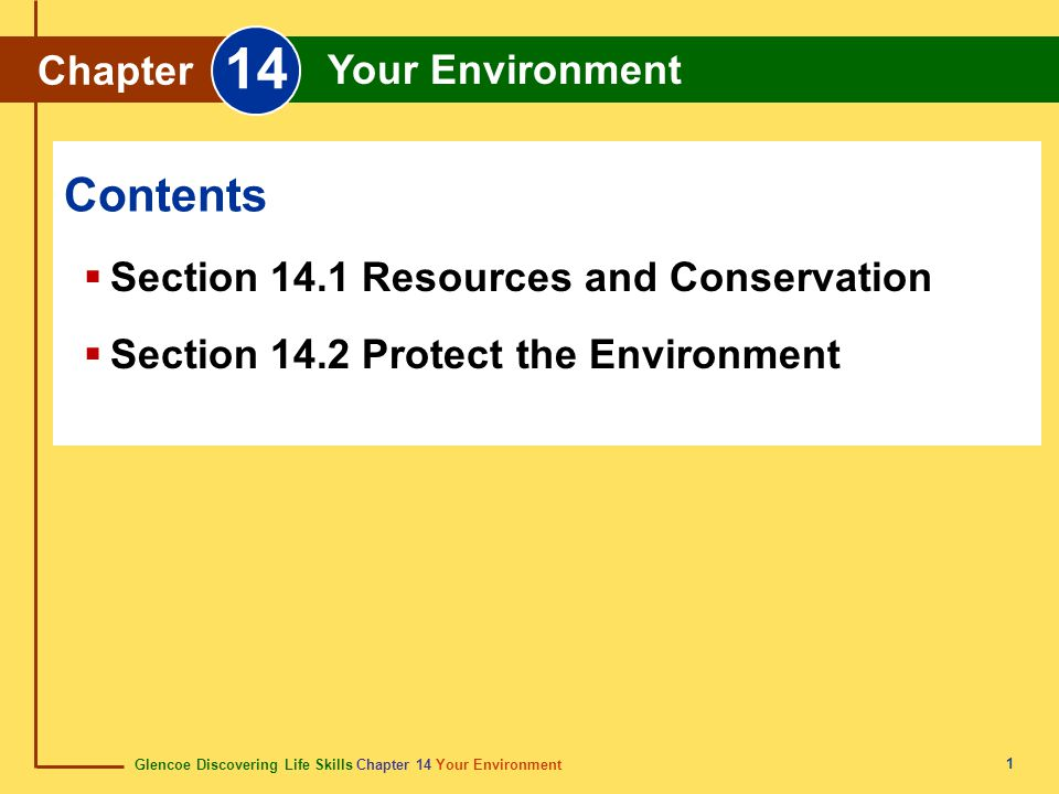 Glencoe Discovering Life Skills Chapter 14 Your Environment Chapter 14 Your Environment 2 Section 14.1 Resources and Conservation It is essential to conserve the natural resources that animals, plants, and humans need for survival.