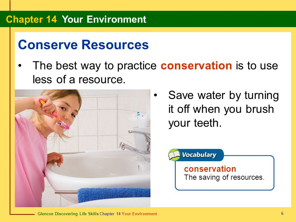 Glencoe Discovering Life Skills Chapter 14 Your Environment Chapter 14 Your Environment 6 Conserve Resources The best way to practice conservation is to use less of a resource.