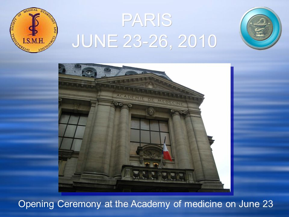 PARIS JUNE 23-26, 2010 Opening Ceremony at the Academy of medicine on June 23