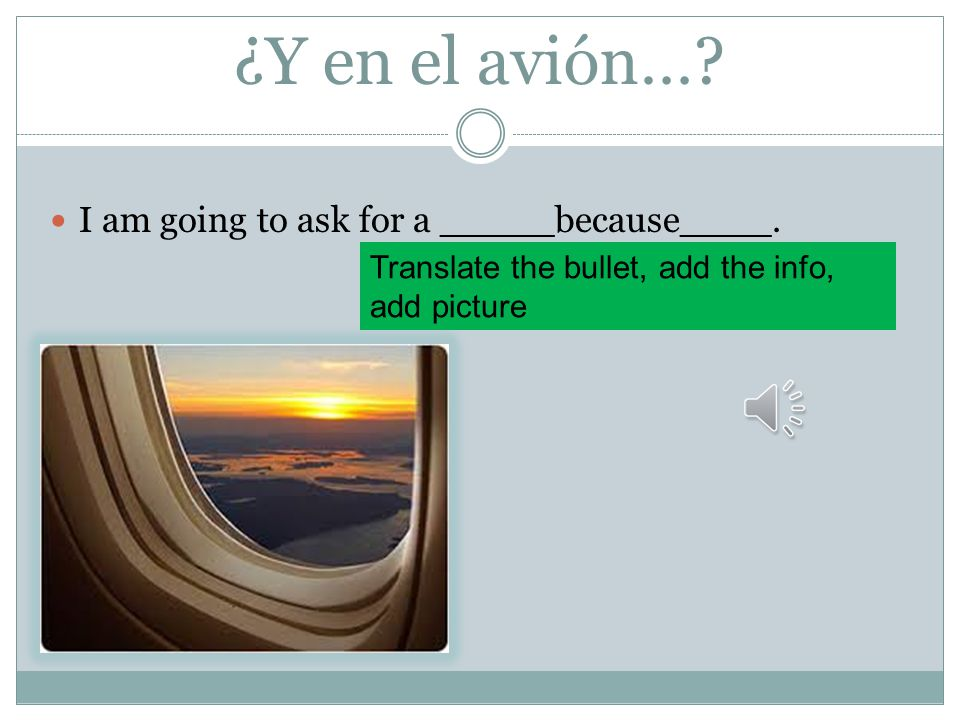 ¿Y en el avión…? I am going to ask for a _____because____. Translate the bullet, add the info, add picture