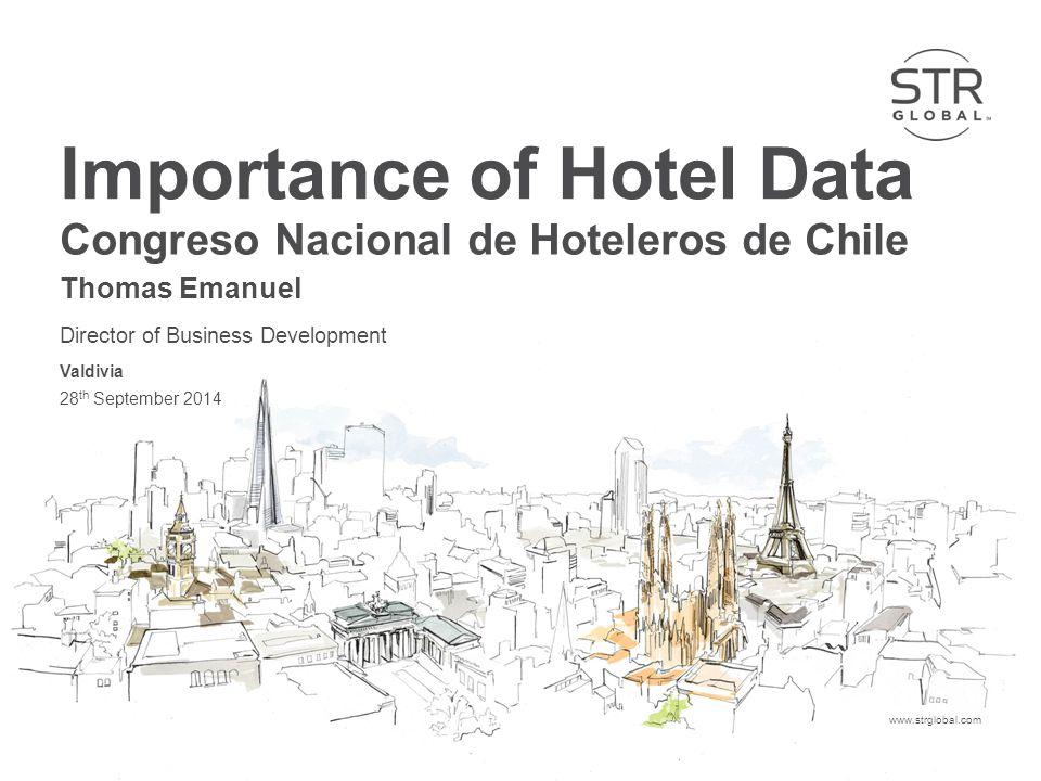 STR Global 2014www.strglobal.com Importance of Hotel Data Congreso Nacional de Hoteleros de Chile Thomas Emanuel Director of Business Development Valdivia 28 th September 2014
