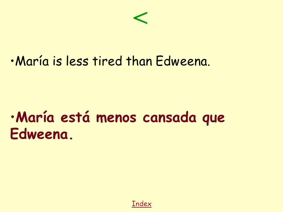 Index María is less tired than Edweena. María está menos cansada que Edweena. <
