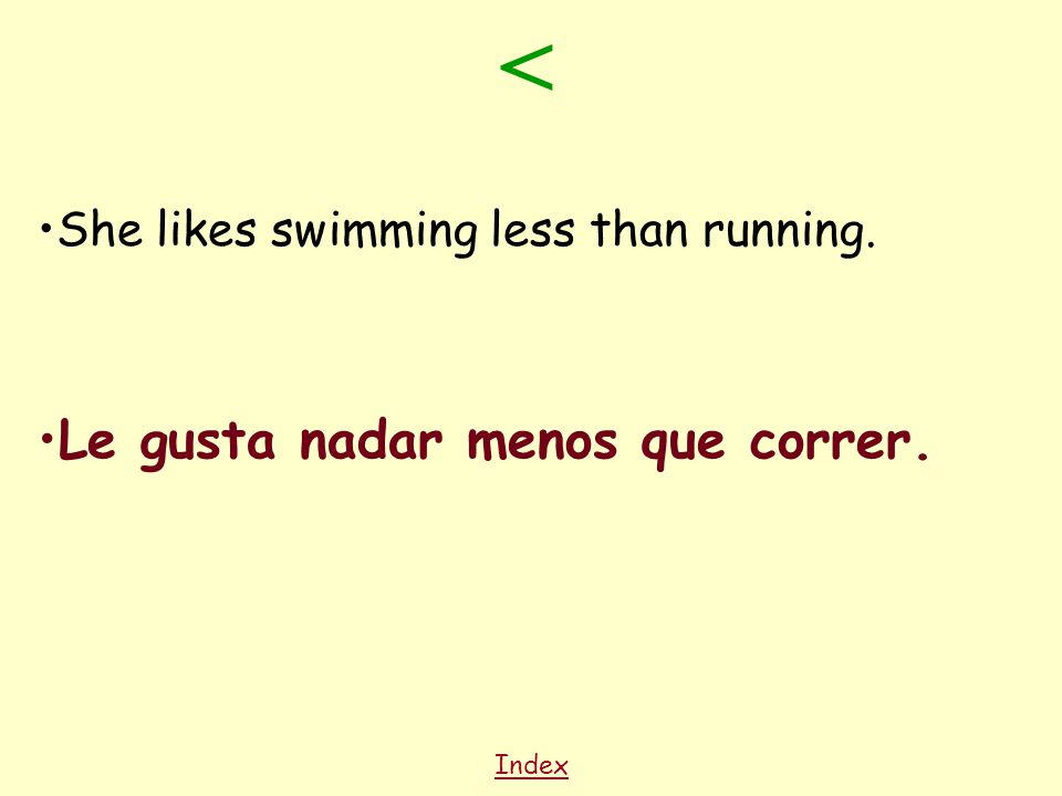 Index She likes swimming less than running. Le gusta nadar menos que correr. <
