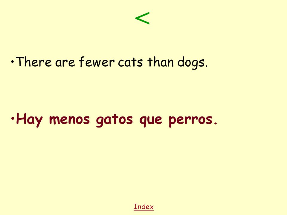 Index There are fewer cats than dogs. Hay menos gatos que perros. <