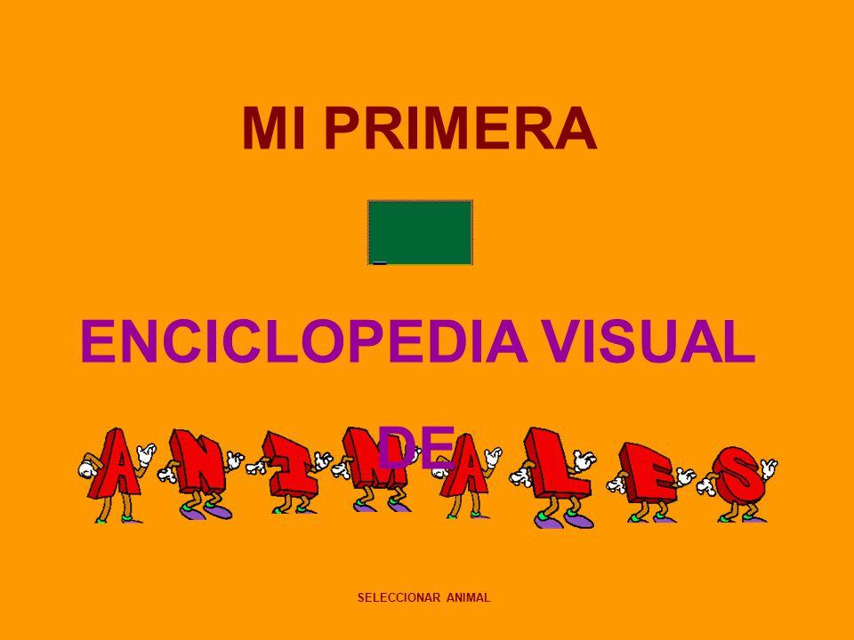 MI PRIMERA ENCICLOPEDIA VISUAL DE SELECCIONAR ANIMAL