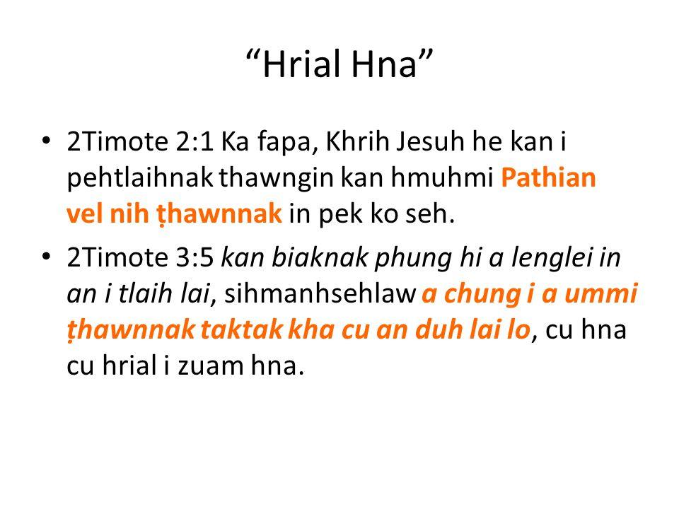 """Hrial Hna"" 2Timote 2:1 Ka fapa, Khrih Jesuh he kan i pehtlaihnak thawngin kan hmuhmi Pathian vel nih ṭhawnnak in pek ko seh. 2Timote 3:5 kan biaknak"