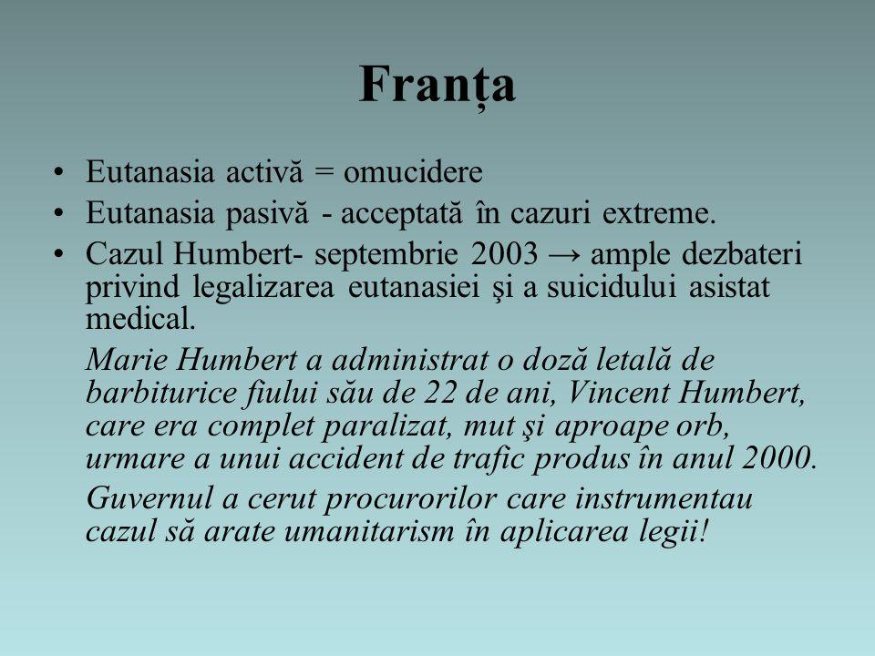 Franţa Eutanasia activă = omucidere Eutanasia pasivă - acceptată în cazuri extreme.