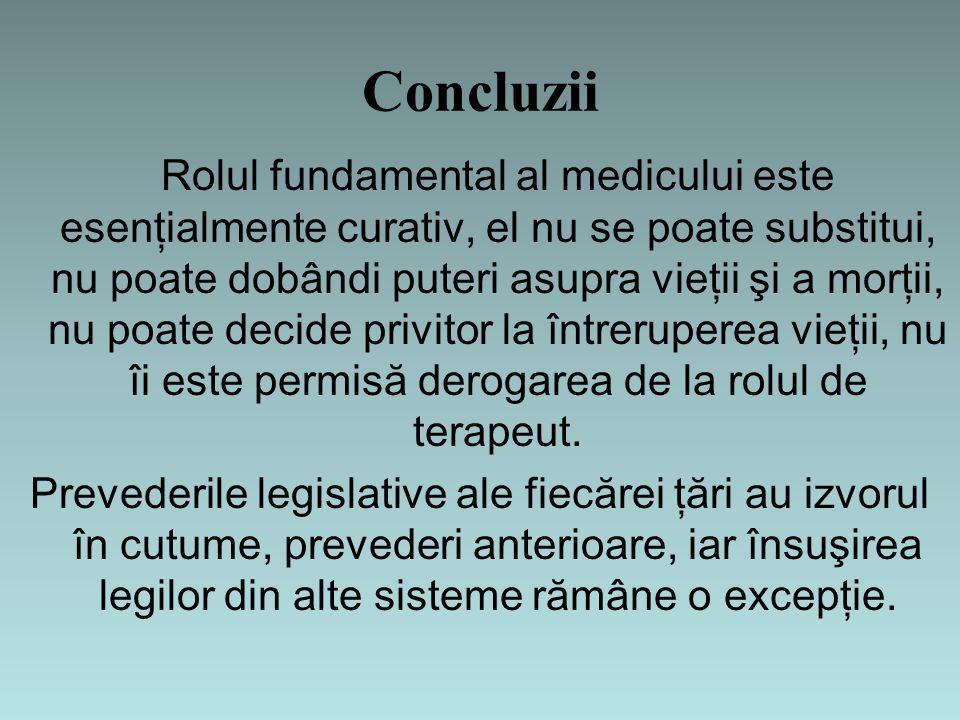 Concluzii Rolul fundamental al medicului este esenţialmente curativ, el nu se poate substitui, nu poate dobândi puteri asupra vieţii şi a morţii, nu poate decide privitor la întreruperea vieţii, nu îi este permisă derogarea de la rolul de terapeut.