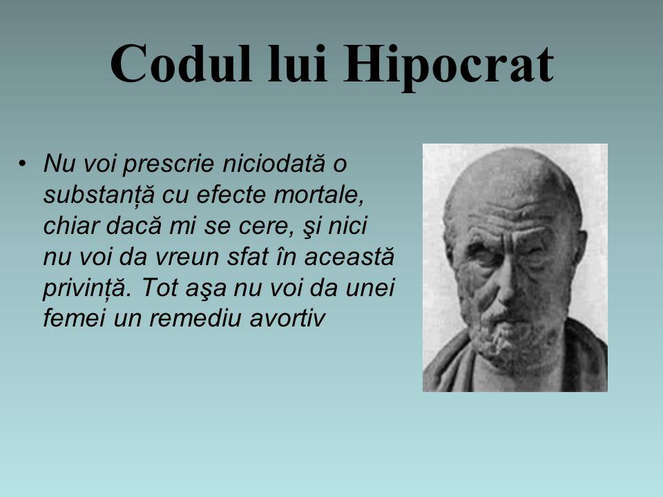 Codul lui Hipocrat Nu voi prescrie niciodată o substanţă cu efecte mortale, chiar dacă mi se cere, şi nici nu voi da vreun sfat în această privinţă.