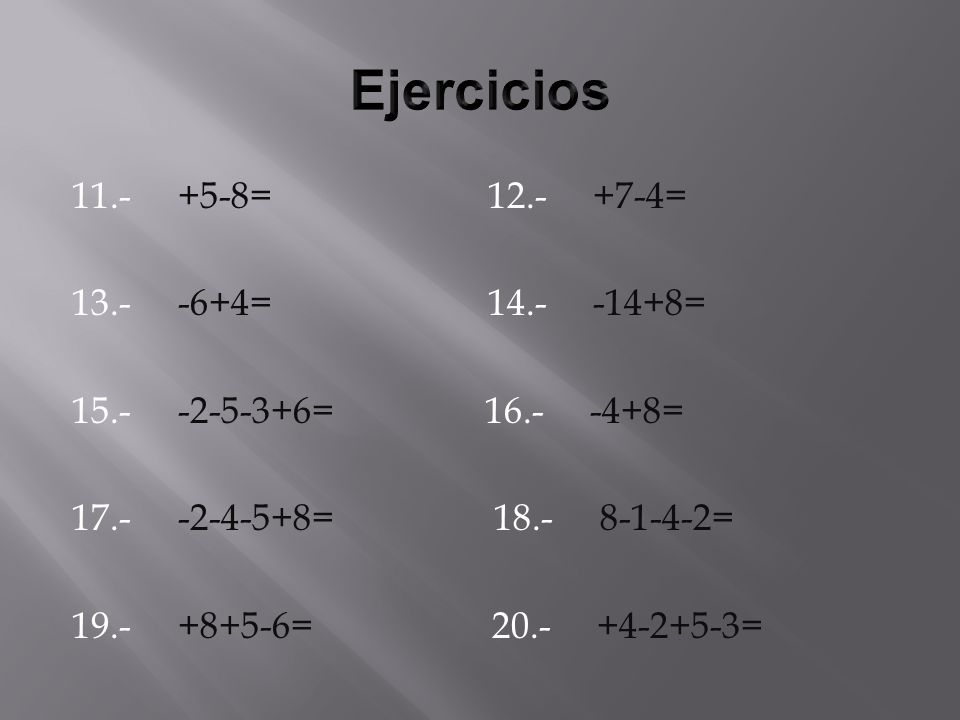 11.- +5-8= 12.- +7-4= 13.- -6+4= 14.- -14+8= 15.- -2-5-3+6= 16.- -4+8= 17.- -2-4-5+8= 18.- 8-1-4-2= 19.- +8+5-6= 20.- +4-2+5-3=