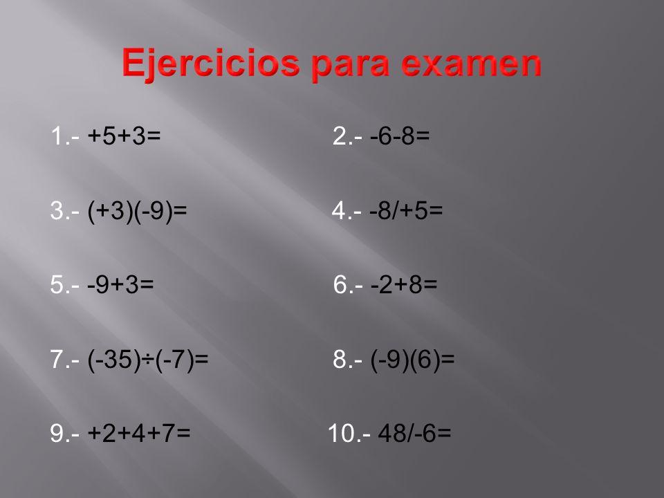 1.- +5+3= 2.- -6-8= 3.- (+3)(-9)= 4.- -8/+5= 5.- -9+3= 6.- -2+8= 7.- (-35)÷(-7)= 8.- (-9)(6)= 9.- +2+4+7= 10.- 48/-6=